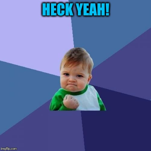 Success Kid Meme | HECK YEAH! | image tagged in memes,success kid | made w/ Imgflip meme maker