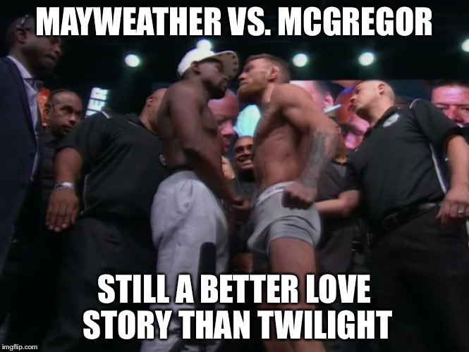 Mayweather and an aroused McGregor | MAYWEATHER VS. MCGREGOR STILL A BETTER LOVE STORY THAN TWILIGHT | image tagged in conor weiner,floyd mayweather,still a better love story than twilight,memes | made w/ Imgflip meme maker