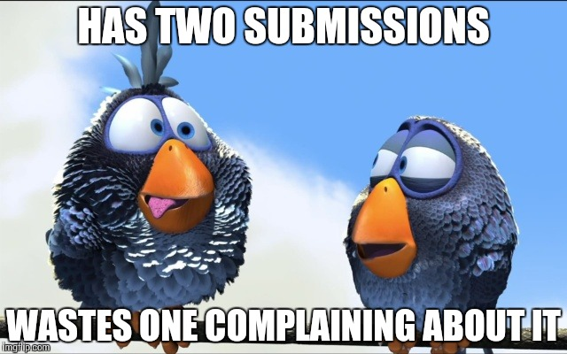 Blue Birds | HAS TWO SUBMISSIONS WASTES ONE COMPLAINING ABOUT IT | image tagged in blue birds | made w/ Imgflip meme maker