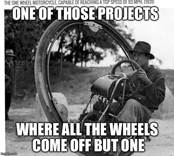 I was working on a project but the wheels kept coming off | ONE OF THOSE PROJECTS WHERE ALL THE WHEELS COME OFF BUT ONE | image tagged in motorcycle,wheels coming off,group projects,memes | made w/ Imgflip meme maker