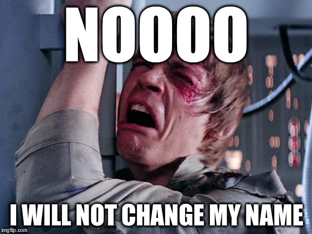 NOOOO I WILL NOT CHANGE MY NAME | made w/ Imgflip meme maker