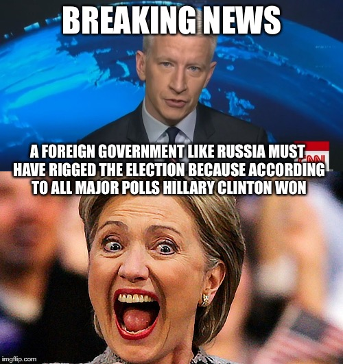 BREAKING NEWS A FOREIGN GOVERNMENT LIKE RUSSIA MUST HAVE RIGGED THE ELECTION BECAUSE ACCORDING TO ALL MAJOR POLLS HILLARY CLINTON WON | made w/ Imgflip meme maker