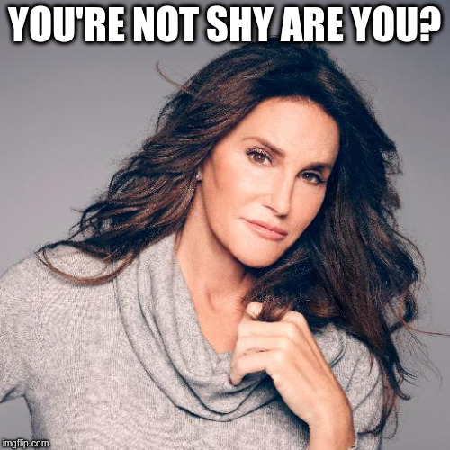 YOU'RE NOT SHY ARE YOU? | made w/ Imgflip meme maker