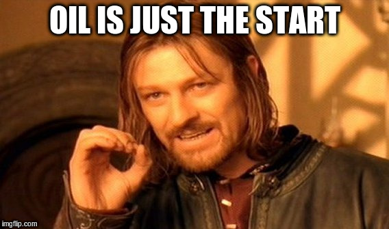 One Does Not Simply Meme | OIL IS JUST THE START | image tagged in memes,one does not simply | made w/ Imgflip meme maker