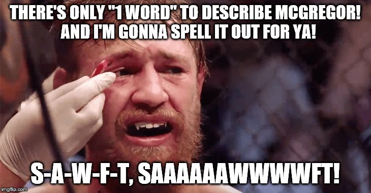 "SAWFT McGregor | THERE'S ONLY ""1 WORD"" TO DESCRIBE MCGREGOR!  AND I'M GONNA SPELL IT OUT FOR YA! S-A-W-F-T, SAAAAAAWWWWFT! 