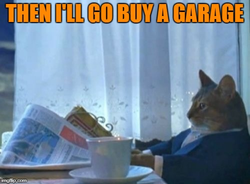 THEN I'LL GO BUY A GARAGE | made w/ Imgflip meme maker