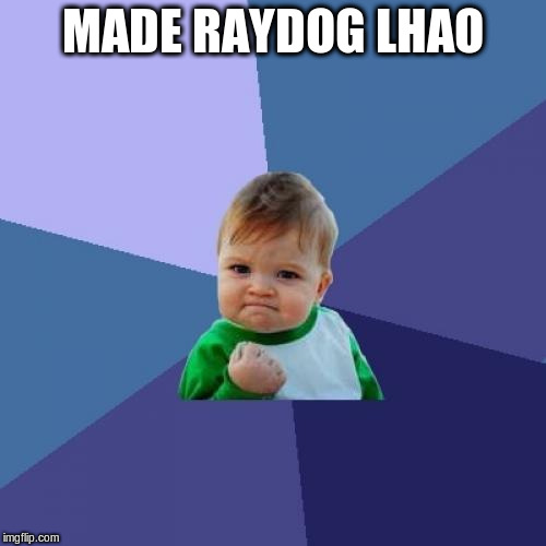 Success Kid Meme | MADE RAYDOG LHAO | image tagged in memes,success kid | made w/ Imgflip meme maker