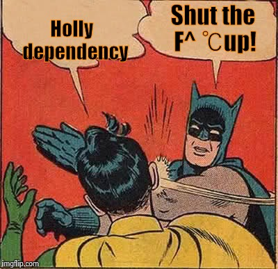 Batman Slapping Robin Meme | Holly   dependency Shut the F^ ℃up! | image tagged in memes,batman slapping robin | made w/ Imgflip meme maker