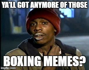 1uta0a ya'll got anymore of those boxing memes? imgflip