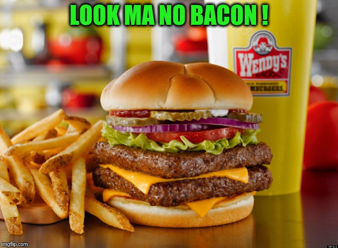 How to eat healthy at a fast food joint ! | LOOK MA NO BACON ! | image tagged in wendys,meme,funny,lmao,bacon | made w/ Imgflip meme maker