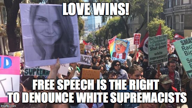 Free Speech in the USA | LOVE WINS! FREE SPEECH IS THE RIGHT TO DENOUNCE WHITE SUPREMACISTS | image tagged in free speech | made w/ Imgflip meme maker