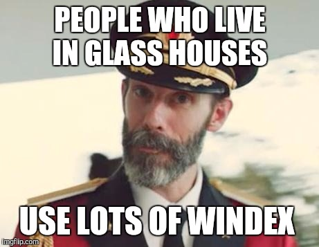 If they run out of Windex they could always cast some stones lol  | PEOPLE WHO LIVE IN GLASS HOUSES USE LOTS OF WINDEX | image tagged in captain obvious,jbmemegeek,windex,glass houses,memes | made w/ Imgflip meme maker