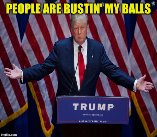 PEOPLE ARE BUSTIN' MY BALLS | made w/ Imgflip meme maker