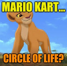 MARIO KART... CIRCLE OF LIFE? | made w/ Imgflip meme maker