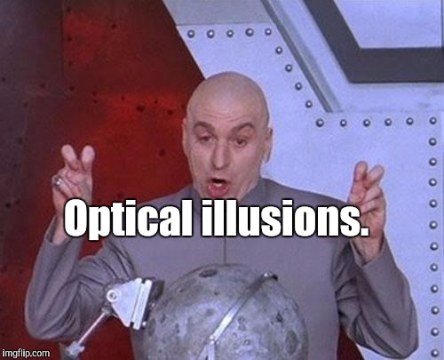 Dr Evil Laser Meme | Optical illusions. | image tagged in memes,dr evil laser | made w/ Imgflip meme maker