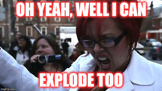 OH YEAH, WELL I CAN EXPLODE TOO | made w/ Imgflip meme maker
