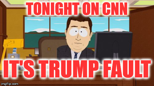 Aaaaand Its Gone Meme | TONIGHT ON CNN IT'S TRUMP FAULT | image tagged in memes,aaaaand its gone | made w/ Imgflip meme maker