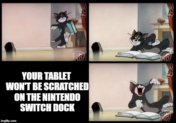 tom and jerry book | YOUR TABLET WON'T BE SCRATCHED ON THE NINTENDO SWITCH DOCK | image tagged in tom and jerry book,tom and jerry,memes,funny,so true memes,nintendo switch | made w/ Imgflip meme maker