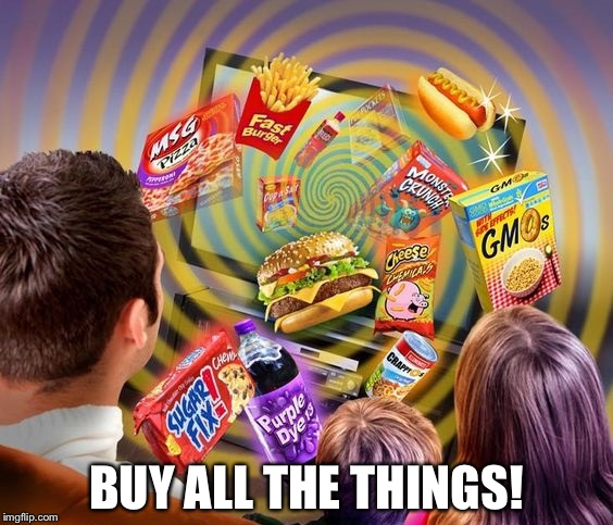Be Good Consumers | BUY ALL THE THINGS! | image tagged in television brainwashing | made w/ Imgflip meme maker
