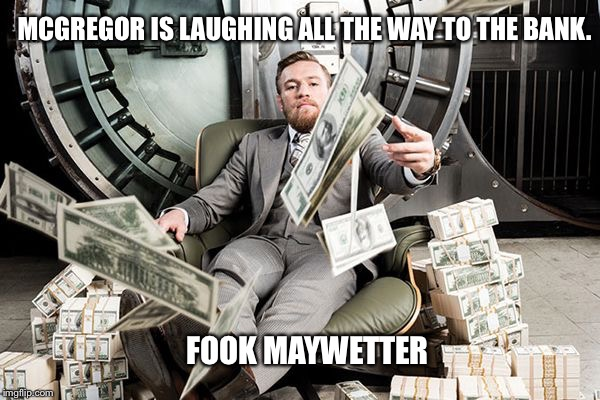 McGregor | MCGREGOR IS LAUGHING ALL THE WAY TO THE BANK. FOOK MAYWETTER | image tagged in mcgregor | made w/ Imgflip meme maker