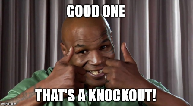 GOOD ONE THAT'S A KNOCKOUT! | made w/ Imgflip meme maker