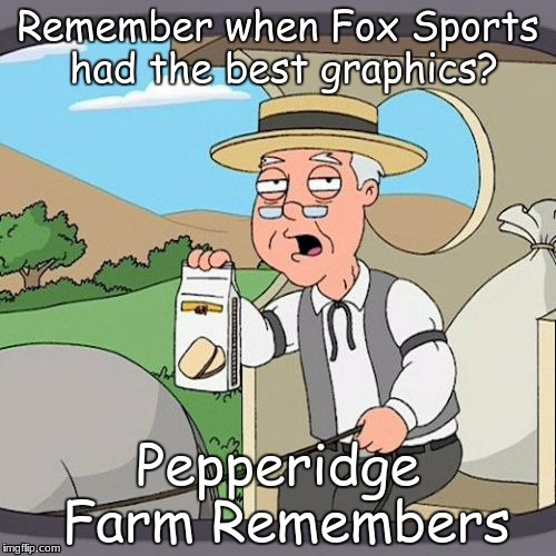 Oh, to be in 1994 again. | Remember when Fox Sports had the best graphics? Pepperidge Farm Remembers | image tagged in memes,pepperidge farm remembers | made w/ Imgflip meme maker