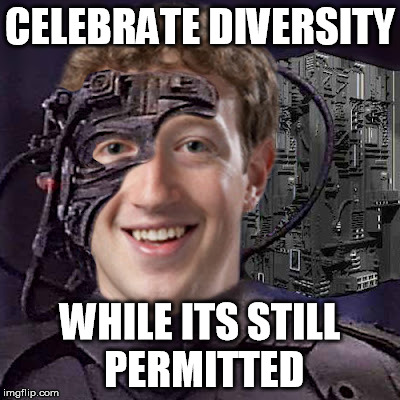 diversity is futile | CELEBRATE DIVERSITY WHILE ITS STILL PERMITTED | image tagged in zuckerborg,borg,diversity,progressive,alt-left | made w/ Imgflip meme maker