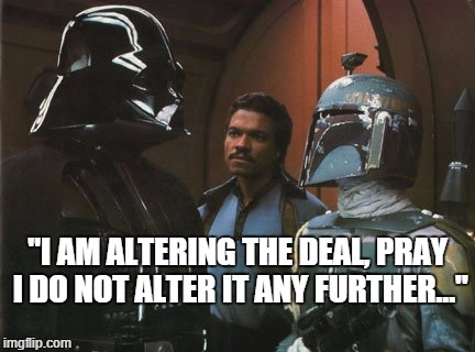 "Art of the Deal |  ""I AM ALTERING THE DEAL, PRAY I DO NOT ALTER IT ANY FURTHER…"" 