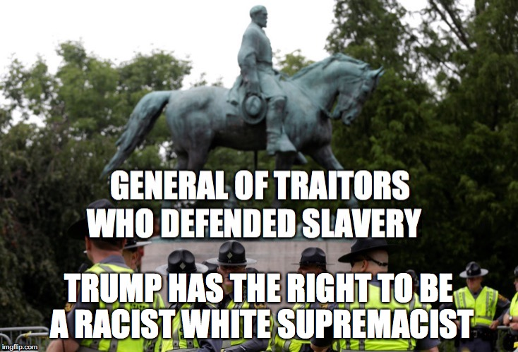 TRUMP HAS THE RIGHT TO BE A RACIST WHITE SUPREMACIST | made w/ Imgflip meme maker