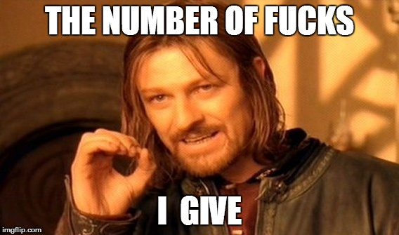 One Does Not Simply Meme | THE NUMBER OF F**KS I  GIVE | image tagged in memes,one does not simply | made w/ Imgflip meme maker