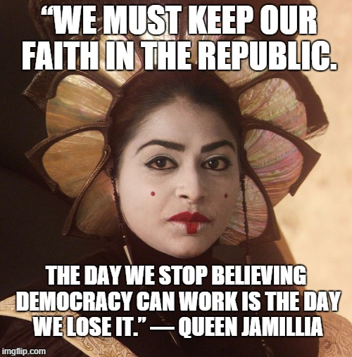 "Faith in the Republic | ""WE MUST KEEP OUR FAITH IN THE REPUBLIC. THE DAY WE STOP BELIEVING DEMOCRACY CAN WORK IS THE DAY WE LOSE IT."" — QUEEN JAMILLIA 