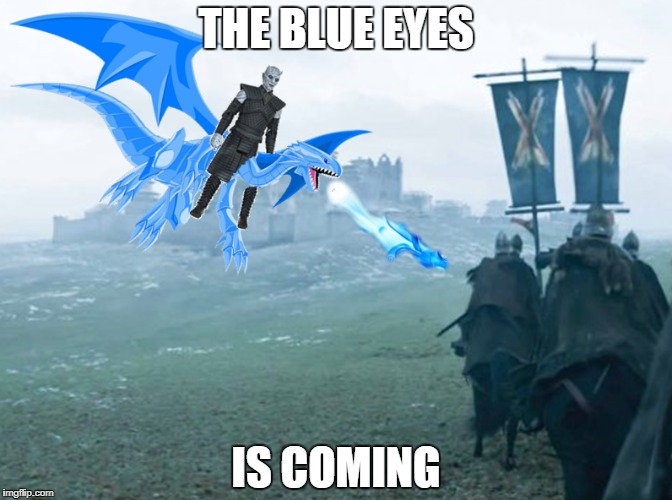 Blue Eyes White Dragon is Coming | THE BLUE EYES IS COMING | image tagged in got,winter is coming,night king,george rr martin | made w/ Imgflip meme maker