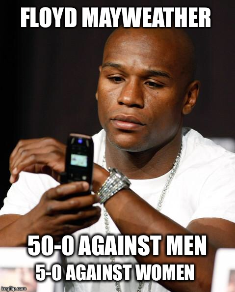 He's undefeated! | FLOYD MAYWEATHER 5-0 AGAINST WOMEN 50-0 AGAINST MEN | image tagged in mayweather phone,conor mcgregor,boxing,undefeated,domestic abuse | made w/ Imgflip meme maker