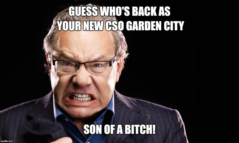 lewis black | GUESS WHO'S BACK AS YOUR NEW CSO GARDEN CITY SON OF A B**CH! | image tagged in lewis black | made w/ Imgflip meme maker
