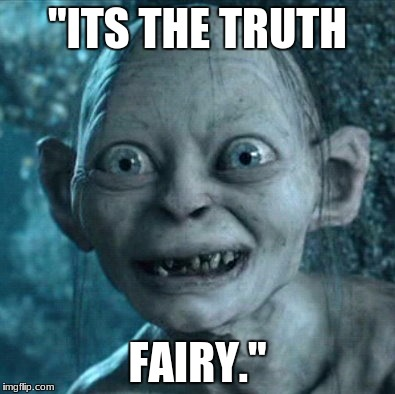 "Gollum Meme | ""ITS THE TRUTH FAIRY."" 