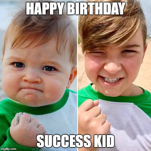 HAPPY BIRTHDAY SUCCESS KID | image tagged in AdviceAnimals | made w/ Imgflip meme maker