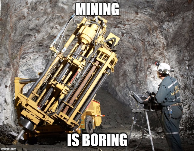 MINING IS BORING | image tagged in mining is boring | made w/ Imgflip meme maker