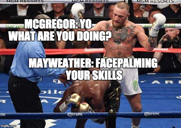 McGregor vs. Mayweather | MCGREGOR: YO WHAT ARE YOU DOING? MAYWEATHER: FACEPALMING YOUR SKILLS | image tagged in mcgregor,mayweather,fight,mma,boxing | made w/ Imgflip meme maker