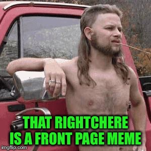 THAT RIGHTCHERE IS A FRONT PAGE MEME | made w/ Imgflip meme maker
