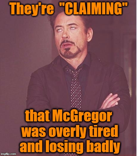 "Face You Make Robert Downey Jr Meme | They're  ""CLAIMING"" that McGregor was overly tired and losing badly 