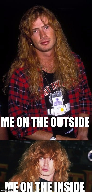 When I'm in social situations | ME ON THE OUTSIDE ME ON THE INSIDE | image tagged in memes,dave mustaine,socially awkward | made w/ Imgflip meme maker