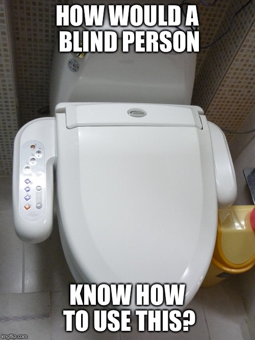 HOW WOULD A BLIND PERSON KNOW HOW TO USE THIS? | made w/ Imgflip meme maker