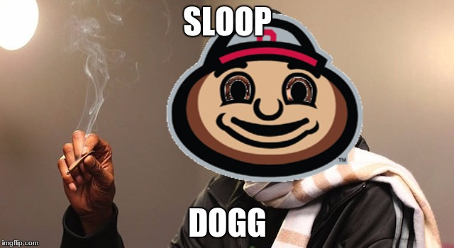 SLOOP DOGG | image tagged in ohio state buckeyes,lol,snoop dogg approves | made w/ Imgflip meme maker