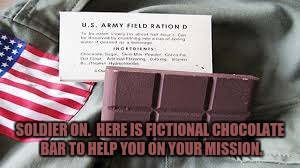 SOLDIER ON.  HERE IS FICTIONAL CHOCOLATE BAR TO HELP YOU ON YOUR MISSION. | made w/ Imgflip meme maker