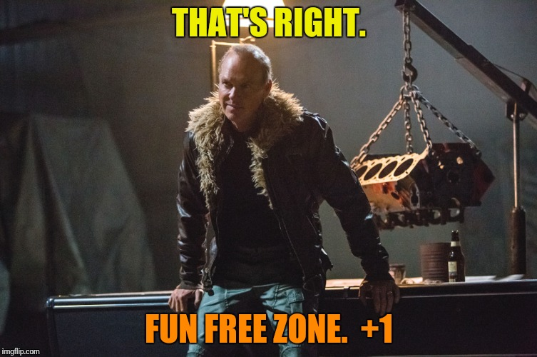 THAT'S RIGHT. FUN FREE ZONE.  +1 | made w/ Imgflip meme maker