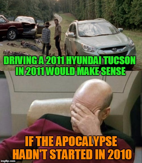 Randomly Finding A Perfect Condition Car On The Side Of The Road In The Zombie Apocalypse | DRIVING A 2011 HYUNDAI TUCSON IN 2011 WOULD MAKE SENSE IF THE APOCALYPSE HADN'T STARTED IN 2010 | image tagged in quality-ass content,my dude,pls no make me go back 2 skool | made w/ Imgflip meme maker