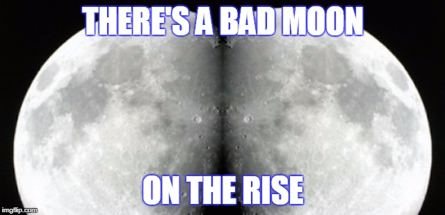 Full Moon Christmas 2015 | THERE'S A BAD MOON ON THE RISE | image tagged in full moon christmas 2015 | made w/ Imgflip meme maker
