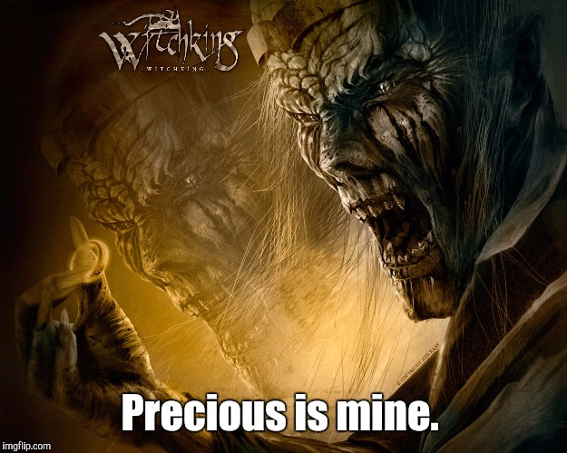Precious is mine. | made w/ Imgflip meme maker