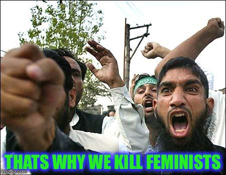 THATS WHY WE KILL FEMINISTS | made w/ Imgflip meme maker