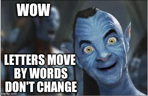 WOW LETTERS MOVE BY WORDS DON'T CHANGE | made w/ Imgflip meme maker